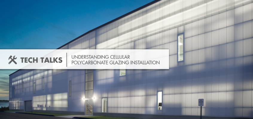 TECH Talks – Understanding Cellular Polycarbonate Glazing Installation