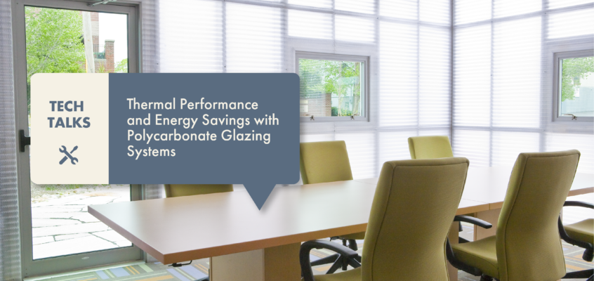 TECH Talks – Thermal Performance and Energy Savings with Polycarbonate Glazing Systems